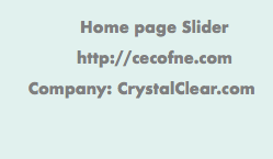 Home page Slider http://cecofne.com Company: CrystalClear.com