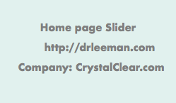 Home page Slider http://drleeman.com Company: CrystalClear.com